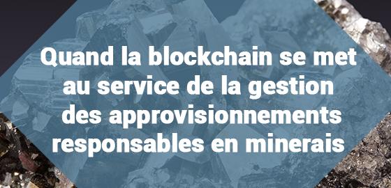 Quand la blockchain se met au service de la gestion des approvisionnements responsables en minerais